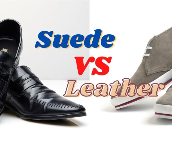 Suede Shoe vs Leather Shoe? What's best for you?