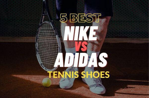 5 Best Nike Vs Adidas Tennis Shoes Review